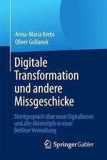 Digitale Transformation und andere Missgeschicke  - Anna-Maria Krebs - Oliver Gollanek