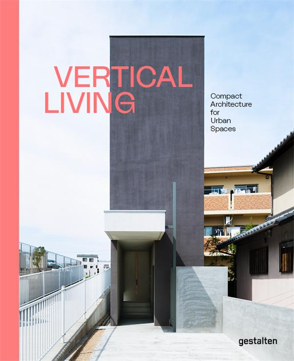 Vertical living ; compact architecture for urban spaces