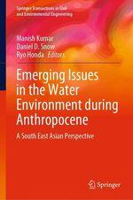 Emerging Issues in the Water Environment during Anthropocene  - Ryo Honda - Daniel D. Snow - Manish Kumar