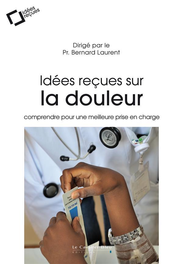 IDEES RECUES SUR LA DOULEUR - COMPRENDRE POUR UNE MEILLEURE PRISE EN CHARGE