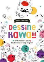 Couverture de Dessine Kawaii - 474 Exercices Amusants Pour Tout Dessiner Trop Mignon