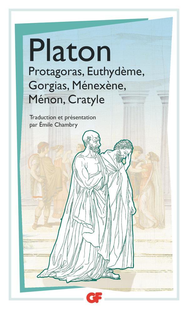 Platon, Protagoras, Euthydème, Gorgias, Ménexène, Ménon, Cratyle