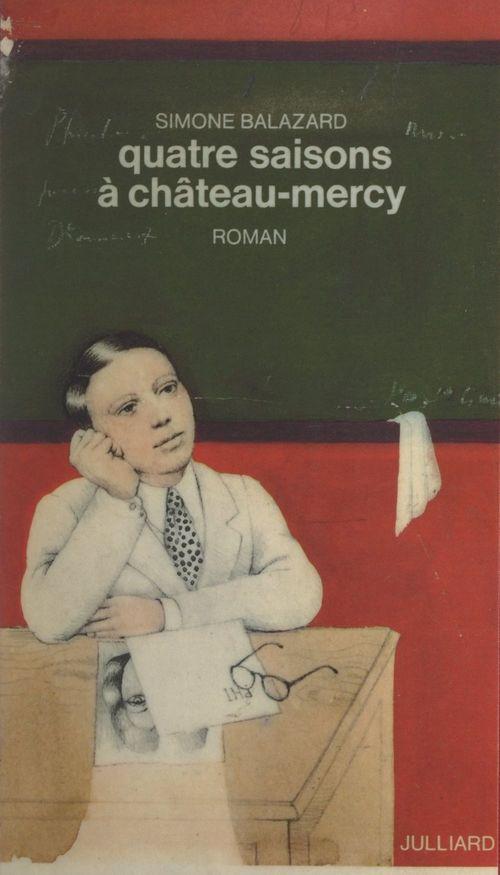Quatre saisons à château-Mercy  - Simone Balazard