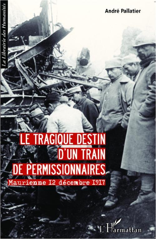 Le tragique destin d'un train de permissionnaires ; Maurienne 12 decembre 1917