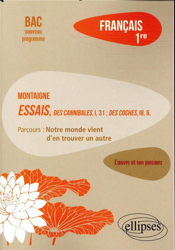"""Francais ; 1re ; Montaigne, Essais, """"Des Cannibales"""", I, 31 - Des Coches, Iii, 6 ; L'Oeuvre Et Son Parcours"""
