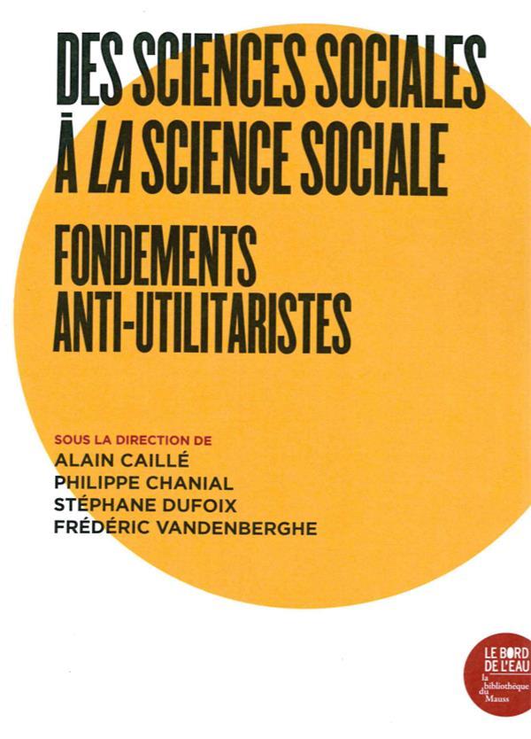 Des sciences sociales à la science sociale globalisée ; fondements anti-utlitaristes