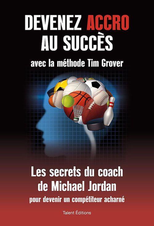 Devenez accro au succès avec la méthode Tim Grover ; les secrets du coach de Michael Jordan