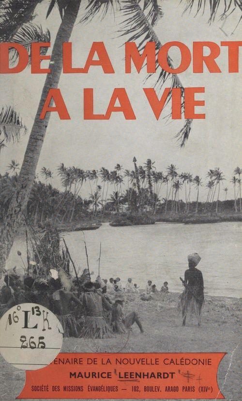 Centenaire de la Nouvelle-Calédonie, 1853-1953. De la mort à la vie  - Maurice Leenhardt