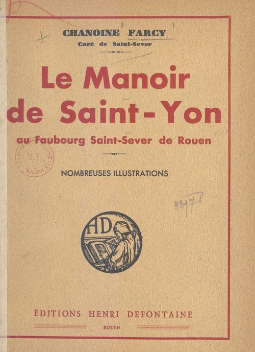 Le manoir de Saint-Yon au faubourg Saint-Sever de Rouen