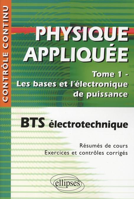 Physique Appliquee Tome 1 Les Bases Et L'Electronique De Puissance Bts Electrotechnique