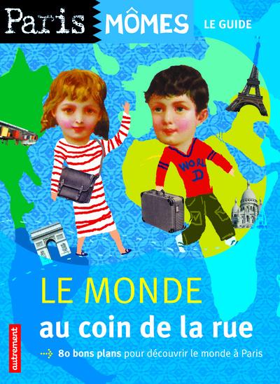 Le monde au coin de la rue ; Paris môme, le guide