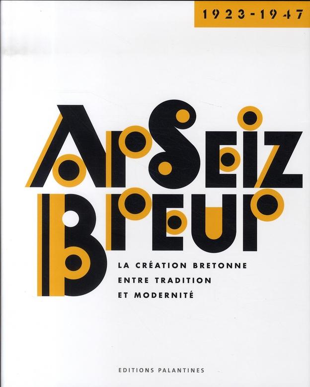 Ar seiz breur, 1923-1947 ; la création bretonne entre tradition et modernité