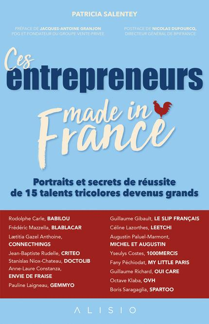 Ces entrepreneurs Made in France ; portraits et secrets de réussite de 15 talents tricolores devenus grands