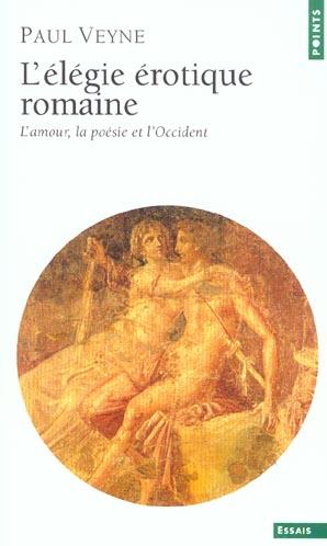 L'élégie érotique romaine ; l'amour, la poésie et l'Occident