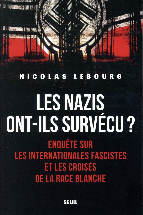 Les nazis ont-ils survécu ? enquête sur les internationales fascistes et les croisés de la race blanche
