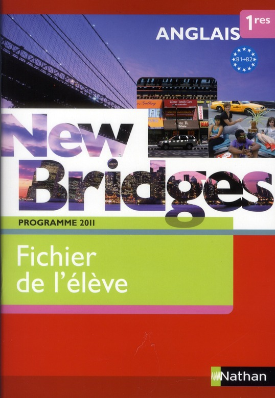 New Bridges; Anglais ; 1ere ; Fichier De L'Eleve (Edition 2011)