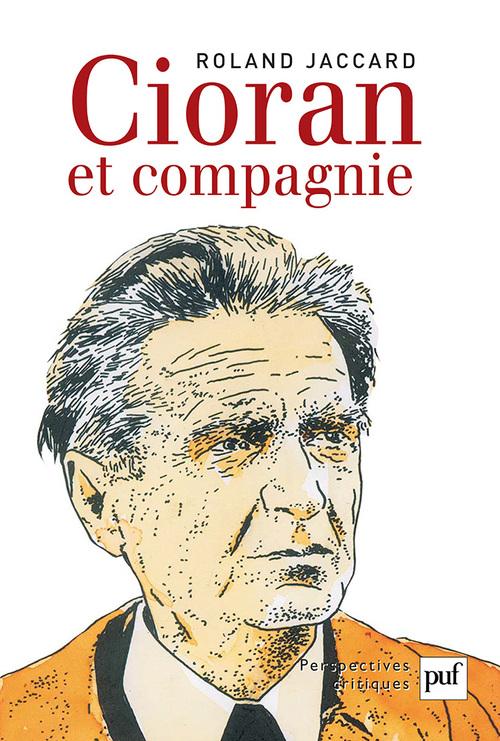 Cioran et compagnie  - Roland Jaccard