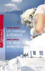 Vente EBooks : Un mariage à Kiranos - Ce désir entre nous (Harlequin Passions)  - Tessa Radley - Anna DePalo