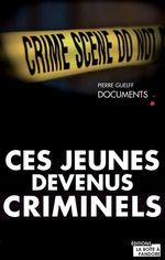 Vente Livre Numérique : Ces jeunes devenus criminels  - Pierre Guelff - La Boîte à Pandore