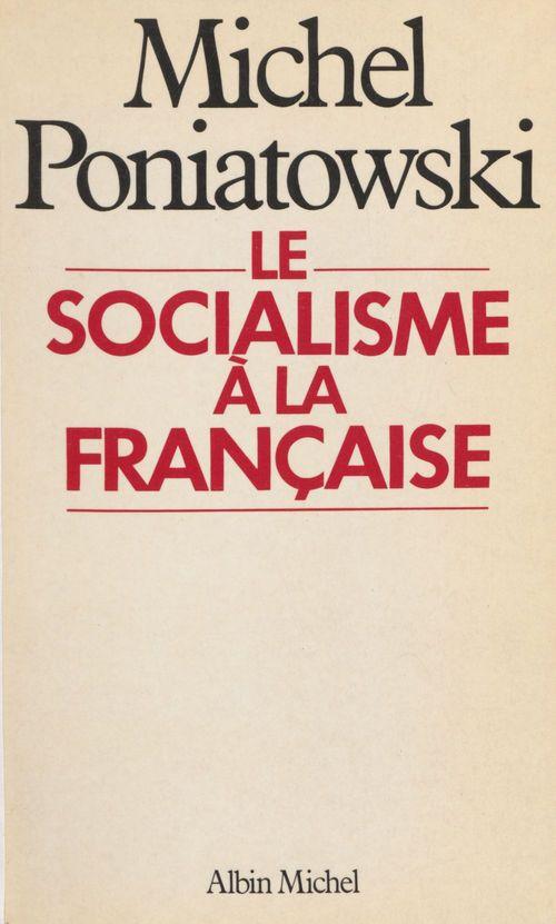 Le socialisme à la française  - Michel Poniatowski
