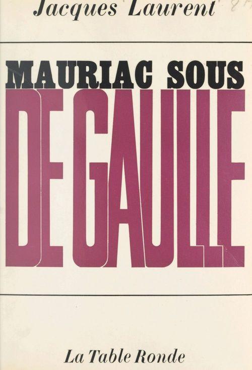 Mauriac sous de Gaulle  - Jacques Laurent