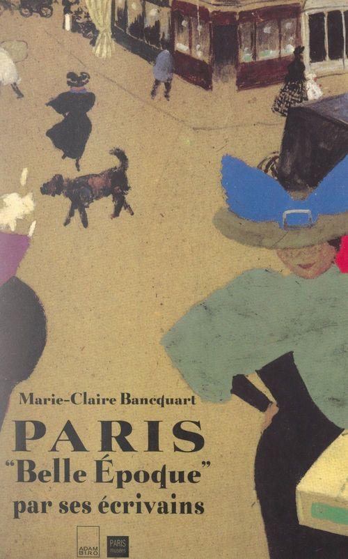 Paris Belle Époque par ses écrivains