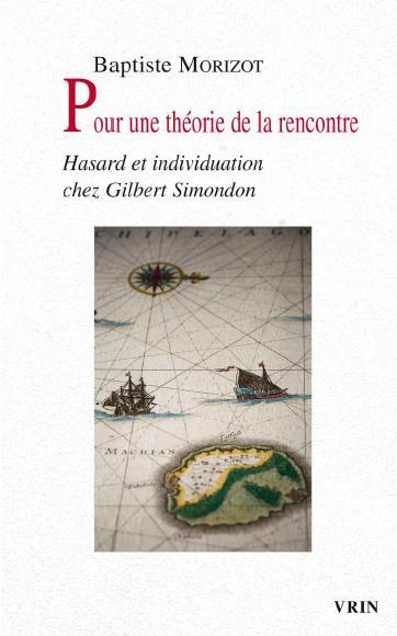 Pour une théorie de la rencontre ; hasard et individuation chez Gilbert Simondon