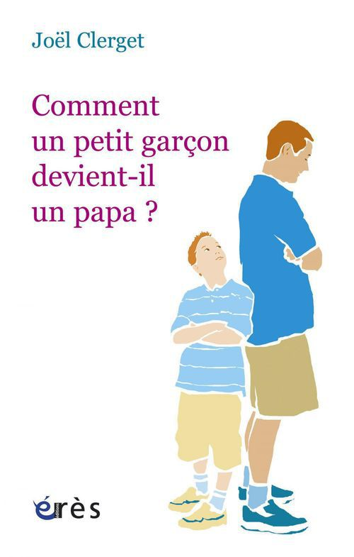 Comment un petit garçon devient-il un papa ?  - Joel Clerget