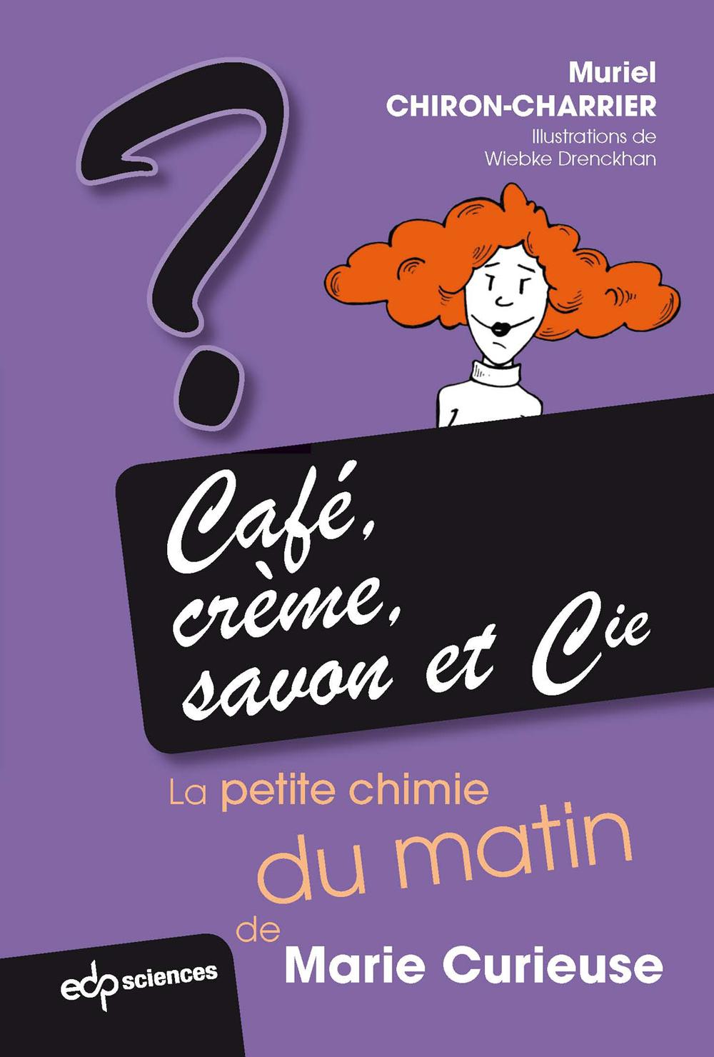 Café, crème, savon et cie ; la petite chimie du matin de Marie Curieuse