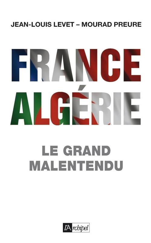 France-Algérie ; le grand malentendu (1830-2012)