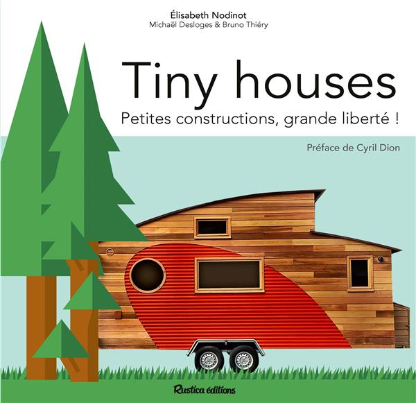 Tiny houses ; petites constructions, grande liberté !