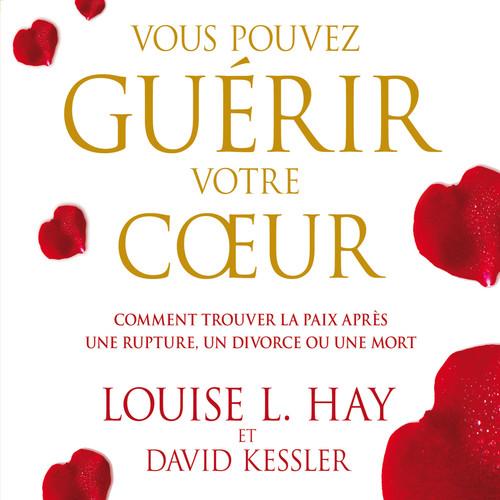 Vente AudioBook : Vous pouvez guérir votre coeur  - Louise L. Hay  - David Kessler
