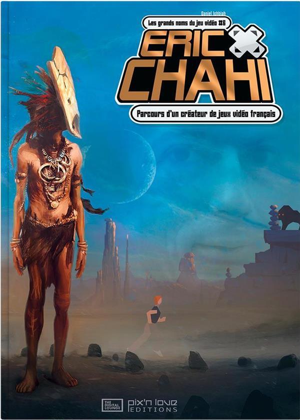 Eric Chahi ; parcours d'un créateur de jeux vidéo français t.6
