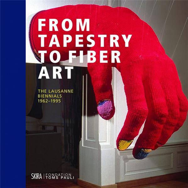 From tapestry to fiber art ; the Lausanne biennals 1962 - 1995