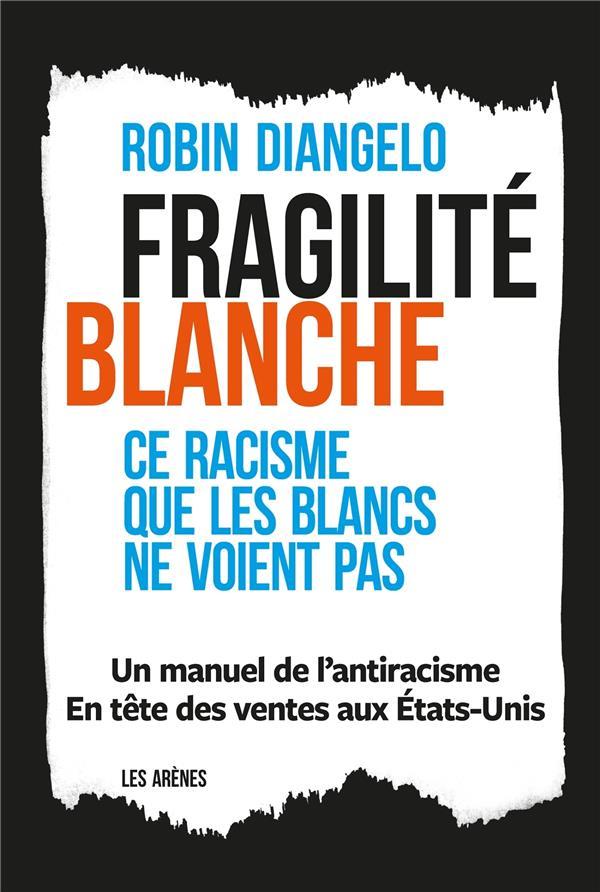 FRAGILITE BLANCHE  -  POURQUOI EST-IL SI DIFFICILE DE PARLER DE RACISME ?