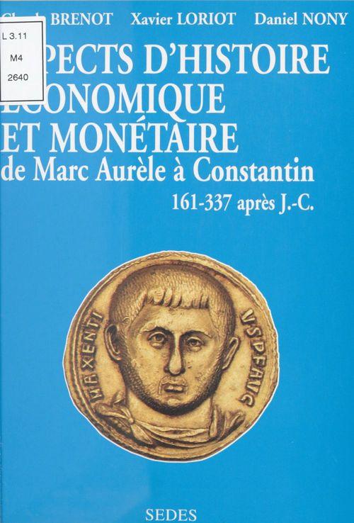 Aspects d'histoire économique et monétaire de Marc Aurèle à Constantin (161-337 après J.-C.)