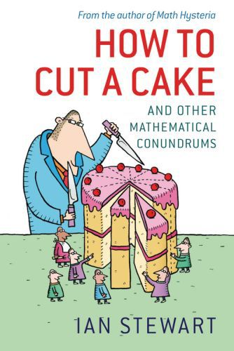 How to Cut a Cake: And other mathematical conundrums