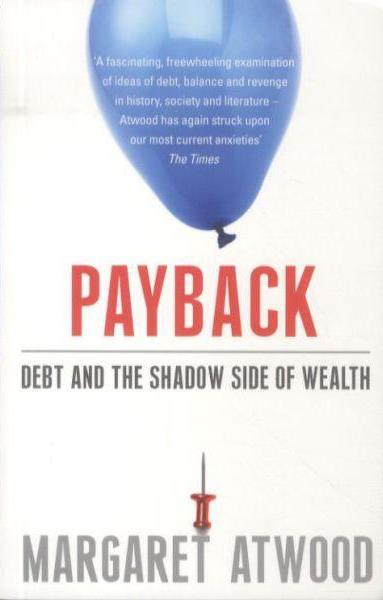Payback ; Debt As Metaphor and the Shadow Side of Wealth