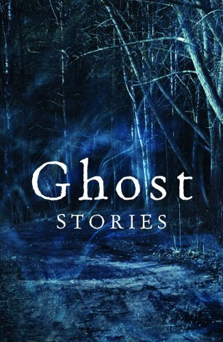 Ghost Stories: The best of The Daily Telegraph's ghost story competiti