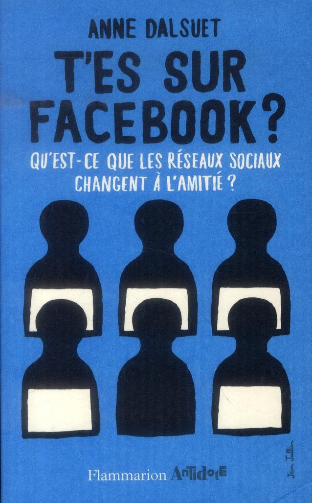 T'es sur Facebook ? qu'es-ce que les réseaux sociaux changent à l'amitié ?