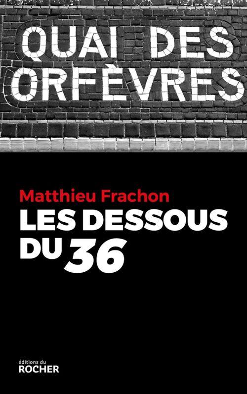 Les Dessous du 36  - Matthieu Frachon