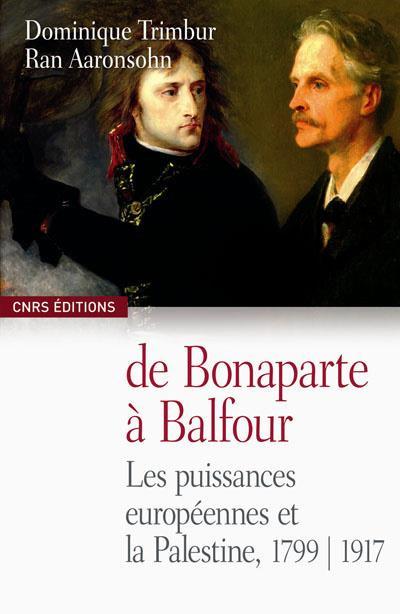 De Bonaparte à Balfour ; les puissances européennes et la Palestine 1799-1917
