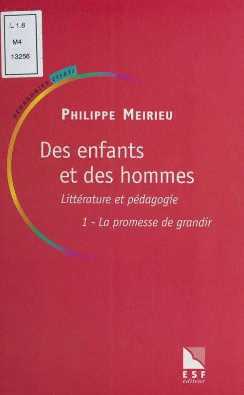 Des enfants et des hommes ; littérature et pédagogie t.1 ; la promesse de grandir