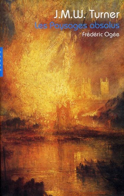 J.M.W. Turner ; les paysages absolus