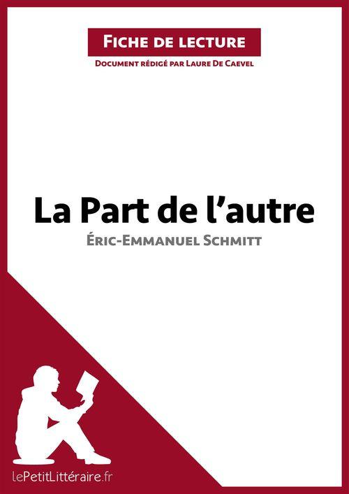 Fiche de lecture ; la part de l'autre, d'Éric-Emmanuel Schmitt ; analyse complète de l'oeuvre et résumé