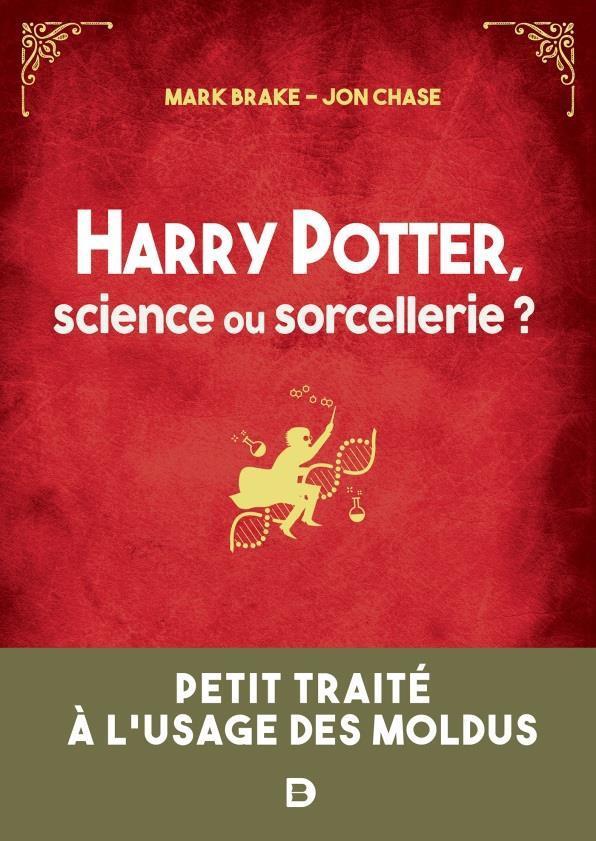 Harry Potter, science ou sorcellerie ? ; petit traité à l'usage des moldus