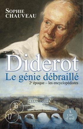 Diderot ; le génie débraillé ; les encyclopédistes t.2