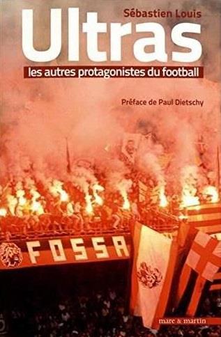 ULTRAS, LES AUTRES PROTAGONISTES DU FOOTBALL - PREFACE DE PAUL DIETSCHY