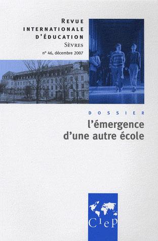 Revue internationale d'education de sevres n.46 ; decembre 2007 ; l'emergence d'une autre ecole
