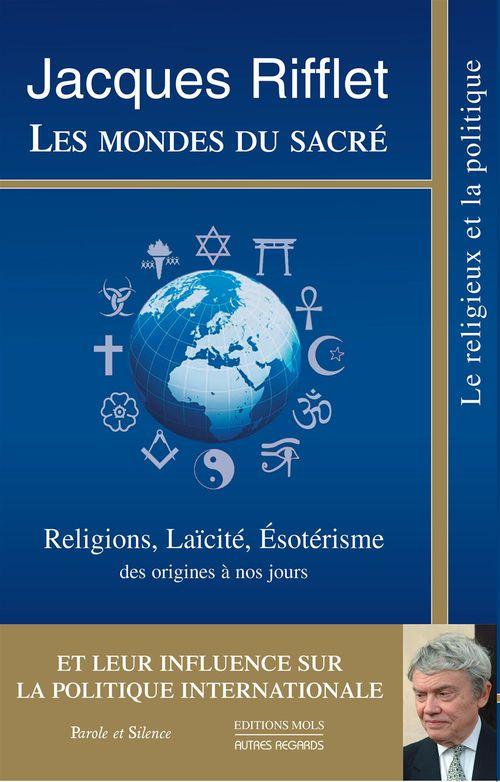 Les mondes du sacré ; religions, laïcité, ésotérisme ; des origines à nos jours